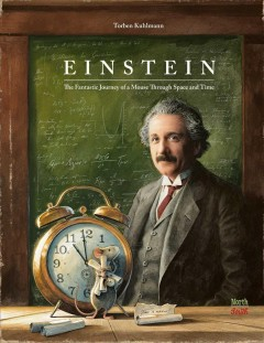 Einstein : The Fantastic Journey of a Mouse Through Space and Time