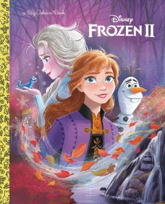 Frozen II / adapted by Bill Scollon ; illustrated by The Disney Storybook Art Team.