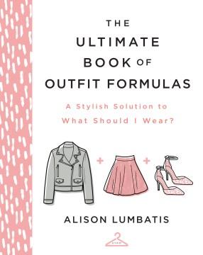The ultimate book of outfit formulas Alison Lumbatis.