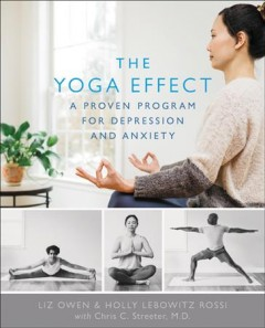 The yoga effect : a proven program to manage depression and anxiety
