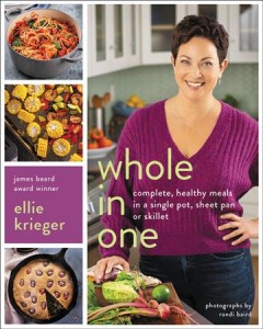 Whole in one : complete, healthy meals in a single pot, sheet pan, or skillet / Ellie Krieger ; photographs by Randi Baird.