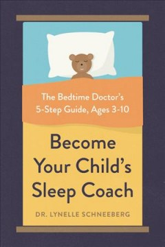 Become Your Child's Sleep Coach : The Bedtime Doctor's 5-Step Guide, Ages 3-10