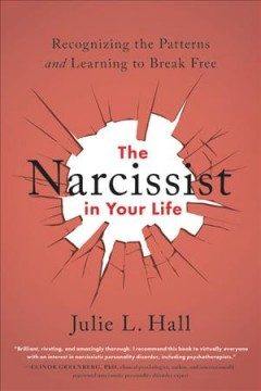 The Narcissist in Your Life : Recognizing the Patterns and Learning to Break Free