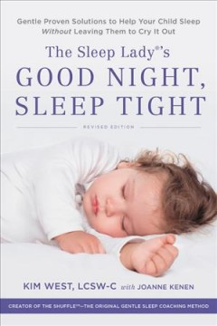 The Sleep Lady's Good Night, Sleep Tight : Gentle Proven Solutions to Help Your Child Sleep Without Leaving Them to Cry It Out