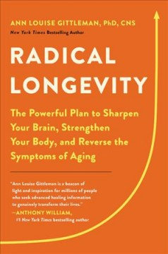 Radical longevity : the powerful plan to sharpen your brain, strengthen your body, and reverse the symptoms of aging / Ann Louise Gittleman, PhD, CNS.