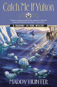 Catch me if Yukon : a passport to Peril mystery / Maddy Hunter.