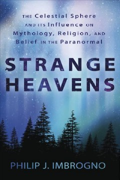 Strange heavens : the celestial sphere and its influence on mythology, religion, and belief in the paranormal