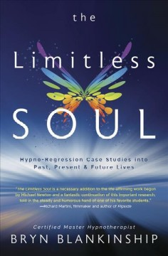 The limitless soul : hypno-regression case studies into past, present & future lives / Bryn Blankinship.
