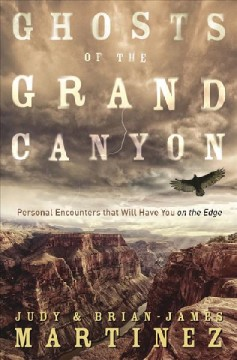 Ghosts of the Grand Canyon : [personal encounters that will have you on the edge] / by Judy and Brian-James Martinez.