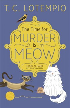 The time for murder is meow : a Purr n' Bark Pet Shop mystery