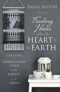 Finding home within the heart of the Earth : creating a harmonious space with the energy of the Earth