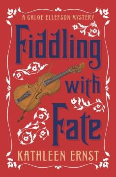 Fiddling with fate: a Chloe Ellefson mystery