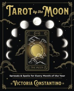 Tarot by the Moon : Spreads & Spells for Every Month of the Year