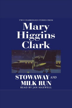 Stowaway ; and, Milk run : two unabridged stories from [electronic resource] / Mary Higgins Clark.