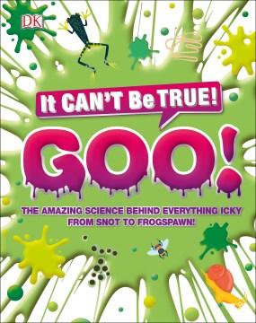 The science of goo / written by Andrea Mills ; illustrators, Adam Benton, Peter Bull, Stuart Jackson-Carter, Jon@KJA-artists, Arran Lewis, Gus Scott