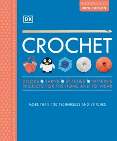 Crochet : Over 130 Techniques and Stitches