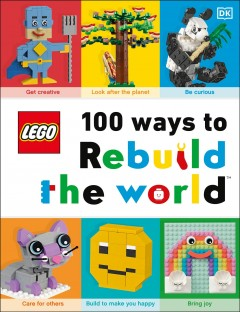 Lego 100 Ways to Rebuild the World : Get Inspired to Make the World an Awesome Place!