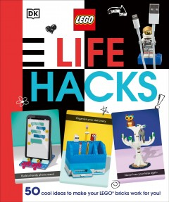 Lego Life Hacks : 50 Cool Ideas to Make Your Lego Bricks Work for You!