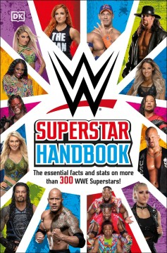 Wwe Superstar Handbook : The Essential Facts and Stats on More Than 300 Wwe Superstars!