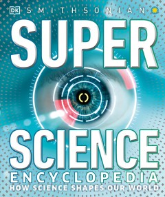 Super Science Encyclopedia : How Science Shapes Our World