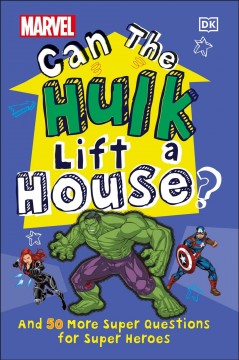 Marvel Can the Hulk Lift a House? : And 50 More Super Questions for Super Heroes