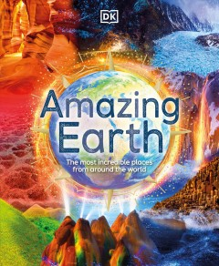 Amazing Earth : The Most Incredible Places from Around the World