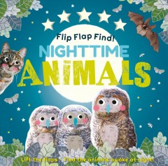 Flip Flap Find! Night-time Animals : Lift the Flaps, Find the Animals Awake at Night!