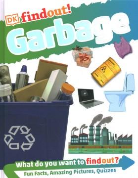 Garbage / author: Anita Ganeri ; consultant: Dr. Stephen Burnley.