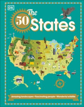 The 50 States : Amazing Lanscapes. Fascinating People. Wonderful Wildlife