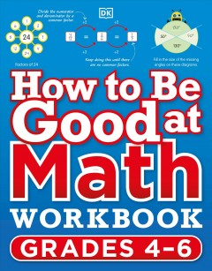 How to Be Good at Math Workbook, Grades 4-6 : The Simplest Ever Visual Workbook
