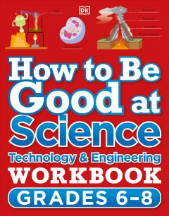 How to Be Good at Science, Technology and Engineering Workbook, Grade 6-8