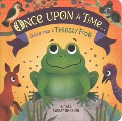 Once upon a Time... There Was a Thirsty Frog : A Tale About Sharing
