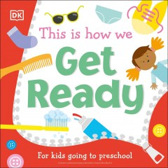 This Is How We Get Ready : For Kids Going to Preschool