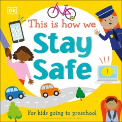 This Is How We Stay Safe : For Kids Going to Preschool