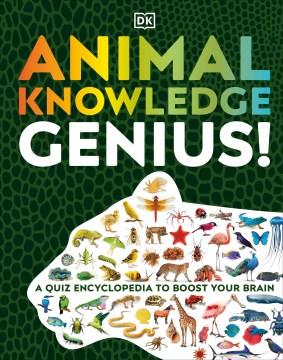 Animal Knowledge Genius : A Quiz Encyclopedia to Boost Your Brain