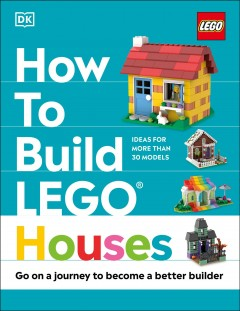 How to Build Lego Houses : Go on a Journey to Become a Better Builder
