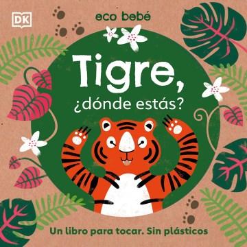 Tigre, donde ests̀? : Un Libro Para Tocar. Sin Pls̀ticos
