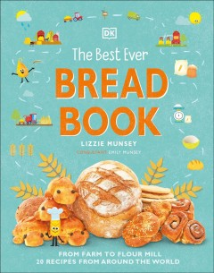 The Best Ever Bread Book : From Farm to Flour Mill, 20 Recipes from Around the World