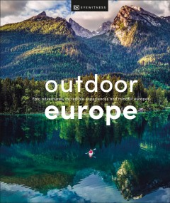 Outdoor Europe : Epic Adventures, Incredible Experiences, and Mindful Escapes