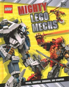 Mighty Lego Mechs : Flyers, Shooters, Crushers, and Stompers