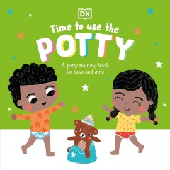 Time to Use the Potty : A Potty Training Book for Boys and Girls