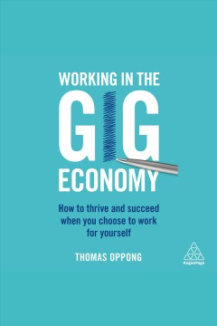 Working in the gig economy : how to thrive and succeed when you choose to work for yourself [electronic resource] / Thomas Oppong.