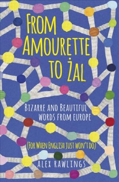From Amourette to Zal : Bizarre and Beautiful Words from Europe (for when English just won't do)