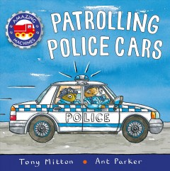 Patrolling police cars / Tony Mitton and [illustrated by] Ant Parker.