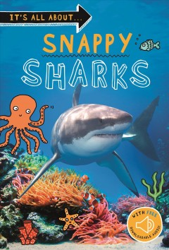It's All About... Snappy Sharks : Everything You Want to Know About These Sea Creatures in One Amazing Book