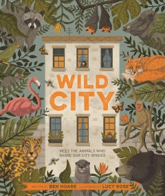 Wild city / written by Ben Hoare ; illustrated by Lucy Rose.