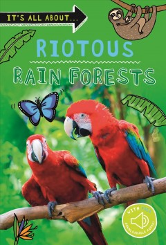 It's All About... Wild Rainforests : Everything You Want to Know About the World's Rainforest Regions in One Amazing Book