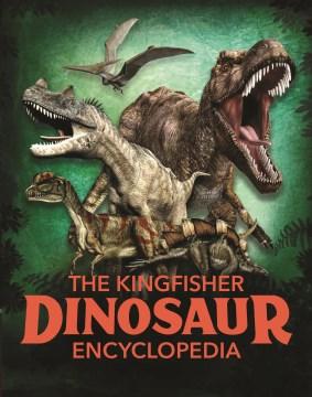 The Dinosaur Encyclopedia : One Encyclopedia, a World of Prehistoric Knowledge