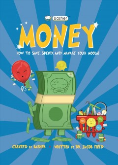 Basher Money : How to Save, Spend, and Manage Your Moola!