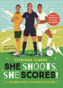 She Shoots, She Scores! : A Celebration of Women's Soccer
